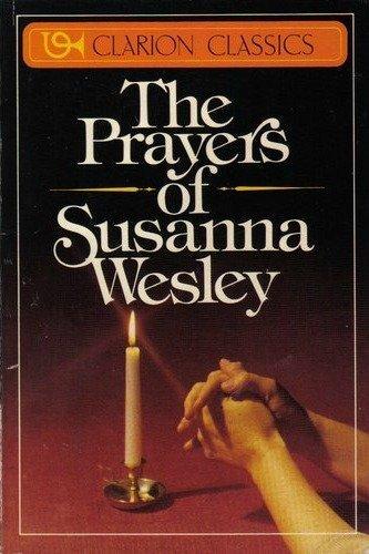 The Prayers of Susanna Wesley (Clarion Classics): Wesley, Susanna, Doughty, W. L.