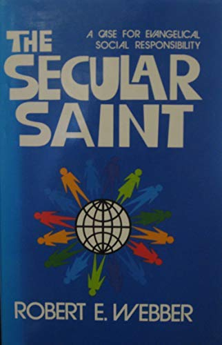 The secular saint: A case for evangelical social responsibility (0310366402) by Webber, Robert