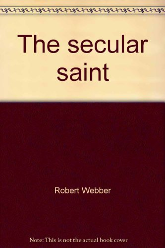 The Secular Saint (0310366410) by Webber, Robert E.