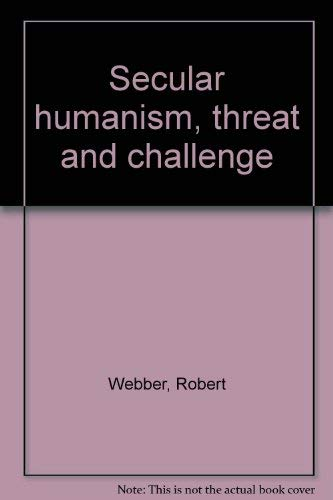 Secular humanism, threat and challenge (0310366704) by Webber, Robert