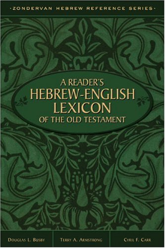Reader's Hebrew-English Lexicon of the Old Testament, A (0310369800) by Terry A. Armstrong; Douglas L. Busby; Cyril F. Carr