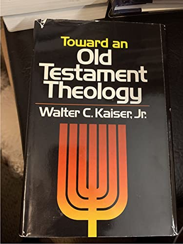 Toward an Old Testament theology (0310371007) by Walter C. Kaiser