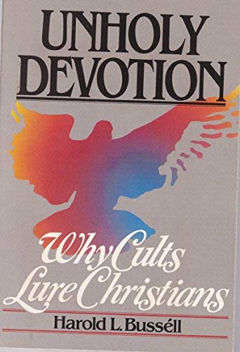 9780310372516: Unholy Devotion: Why Cults Lure Christians