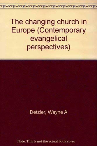 The changing church in Europe (Contemporary evangelical perspectives): Wayne A Detzler