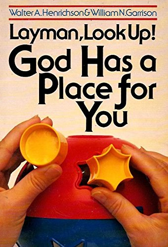 Layman, Look Up!: God Has a Place for You: Walter A. Henrichsen