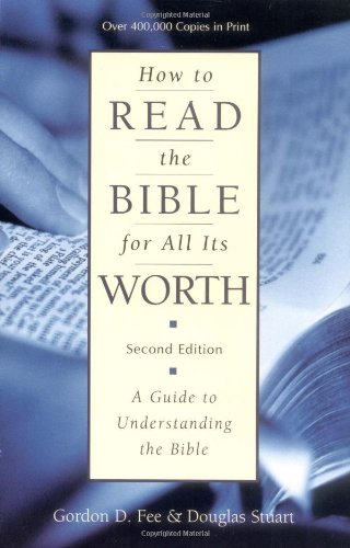 How to Read the Bible for All Its Worth (0310384915) by Fee, Gordon D.; Stuart, Douglas