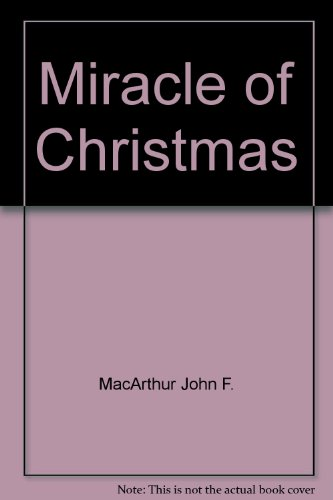 Miracle of Christmas (0310385881) by MacArthur, John F.
