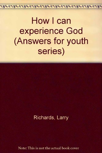 How I can experience God (Answers for youth series) (9780310389910) by Larry Richards