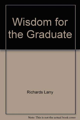 Wisdom for the Graduate (0310394007) by Larry Richards