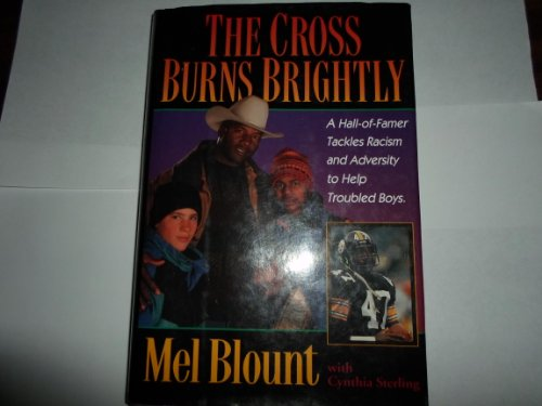 The Cross Burns Brightly: A Hall-Of-Famer Tackles Racism and Adversity to Help Troubled Boys: ...