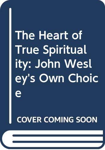 9780310396215: The Heart of True Spirituality: John Wesley's Own Choice