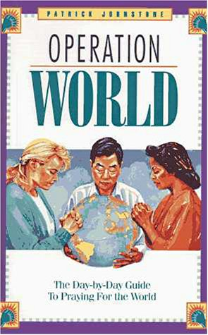 Operation World : The Day-By-Day Guide to Praying for the World: Johnstone, Patrick