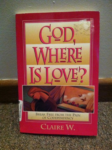 9780310400714: God, Where Is Love?: Break Free from the Pain of Codependency