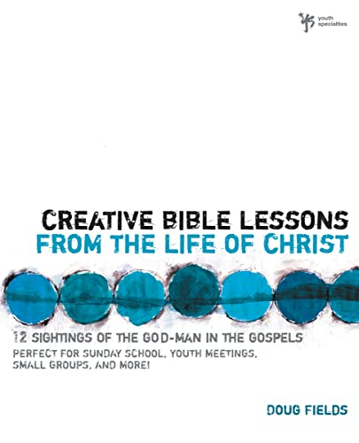 9780310402510: Creative Bible Lessons from the Life of Christ: 12 Ready-to-Use Bible Lessons for Your Youth Group