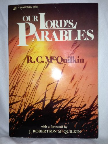 Our Lord's Parables: McQuilkin, Robert Crawford