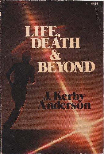 Life, death, & beyond: Anderson, J. Kerby