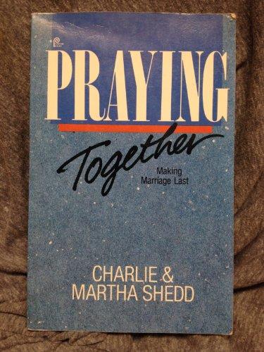 Praying together: Making marriage last: Shedd, Charlie W