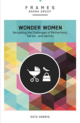 9780310433309: Wonder Women, Paperback (Frames Series): Navigating the Challenges of Motherhood, Career, and Identity
