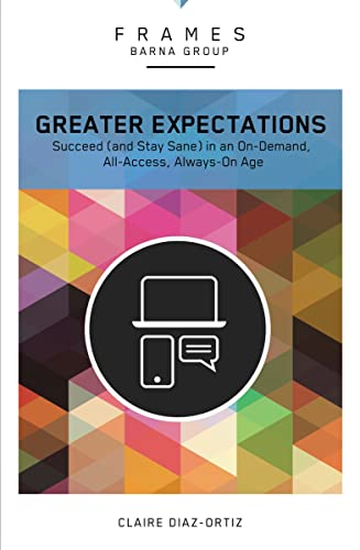9780310433361: Greater Expectations, Paperback (Frames Series): Succeed (and Stay Sane) in an On-Demand, All-Access, Always-On Age