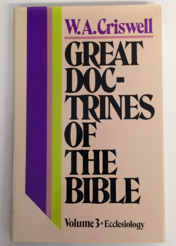 Great Doctrines of the Bible (Volume 3 - Ecclesiology) (0310439000) by W. A. Criswell