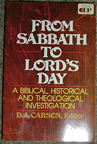 9780310445319: From Sabbath to Lord's Day: A Biblical, Historical and Theological Investigation