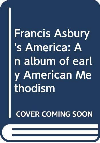 9780310447917: Francis Asbury's America: An album of early American Methodism