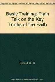 9780310449218: Basic Training, Plain Talk on the Key Truths of the Faith