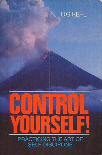Control Yourself!: Practicing the Art of Self-Discipline: Kehl, D. G.