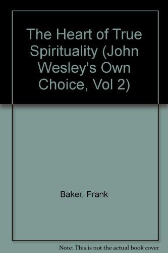 9780310451013: The Heart of True Spirituality: John Wesley's Own Choice