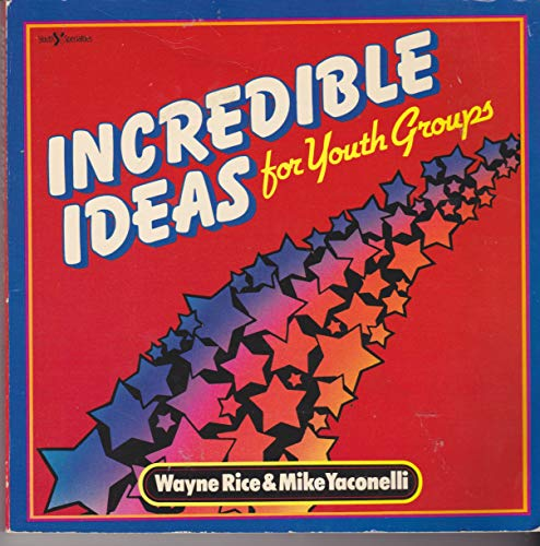 Incredible Ideas for Youth Groups (9780310452317) by Wayne Rice; Mike Yaconelli