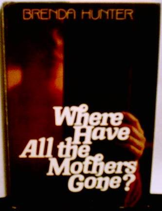 9780310455509: Where Have All the Mothers Gone?