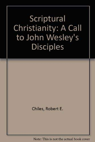 Scriptural Christianity: A Call to John Wesley's Disciples: Robert E. Chiles