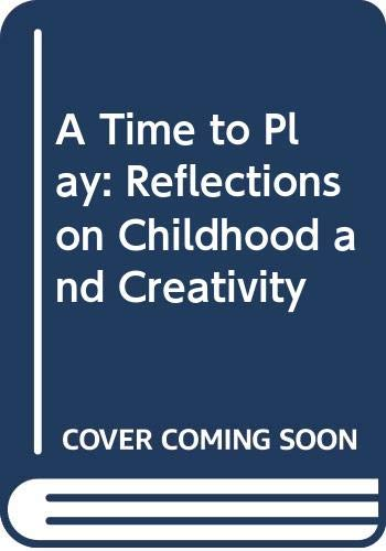 9780310458715: A Time to Play: Reflections on Childhood and Creativity