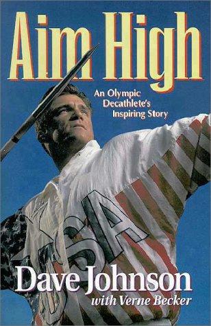 9780310461906: Aim High: An Olympic Decathlete's Inspiring Story