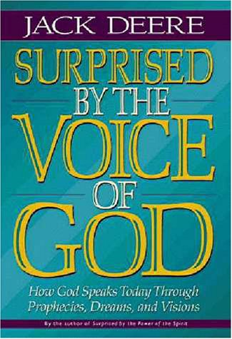 Surprised by the Voice of God: How God Speaks Today Through Prophecies, Dreams, and Visions (0310462002) by Jack Deere