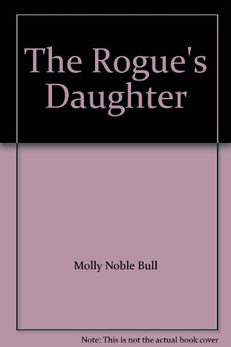 The Rogue's Daughter: Molly Noble Bull