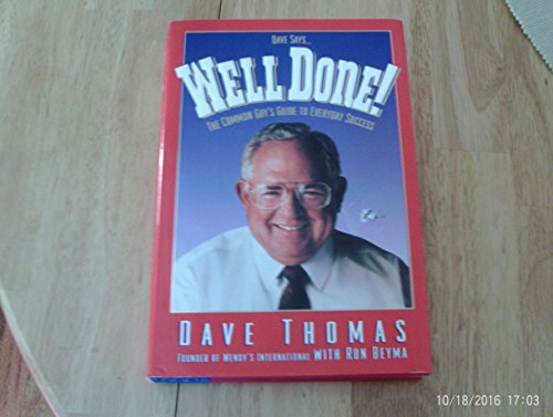Dave Says.Well Done!: The Common Guy's Guide to Everyday Success: Thomas, R. David; Beyma, Ron