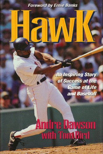 Hawk: An Inspiring Story of Success at the Game of Life and Baseball: Dawson, Andre; Bird, Tom