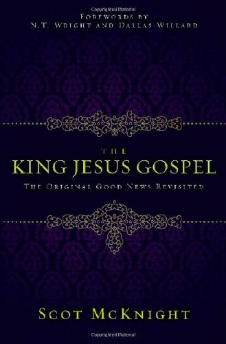 The King Jesus Gospel: The Original Good News Revisited (031049298X) by Scot McKnight
