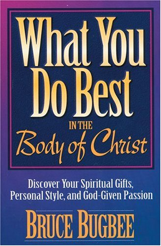 9780310494317: What You Do Best in the Body of Christ: Discover Your Spiritual Gifts, Personal Style, and God-Given Passion