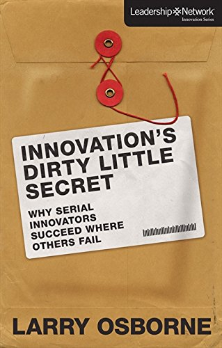 Innovation's Dirty Little Secret: Why Serial Innovators Succeed Where Others Fail (Leadership Network Innovation Series) (0310494508) by Osborne, Larry
