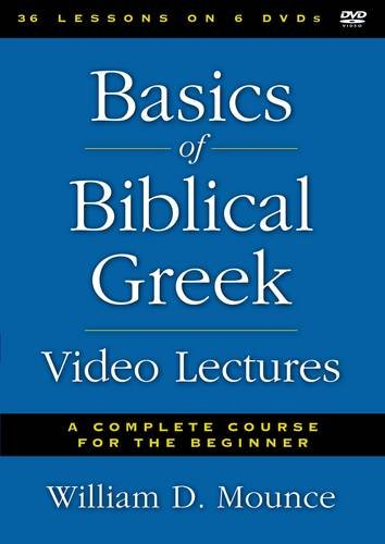 Basics of Biblical Greek Video Lectures: A Complete Course for the Beginner: William D. Mounce