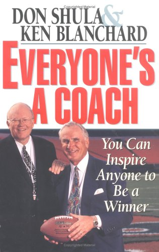 Everyone's a Coach: You Can Inspire Anyone to Be a Winner: Shula, Don; Blanchard, Kenneth H.