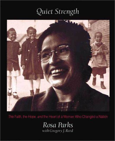 Quiet Strength: The Faith, the Hope, and the Heart of a Woman Who Changed a Nation (0310501504) by Rosa Parks; Gregory J. Reed