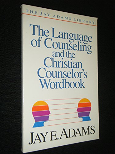 9780310510611: The Language of Counseling and the Christian Counselor's Wordbook (The Jay Adams library)