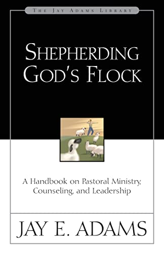9780310510710: Shepherding God's Flock: A Handbook on Pastoral Ministry, Counseling, and Leadership (Jay Adams Library)