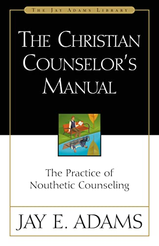 9780310511502: The Christian Counselor's Manual: The Practice of Nouthetic Counseling (Jay Adams Library)