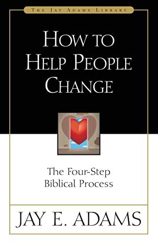 How to Help People Change: Jay E. Adams