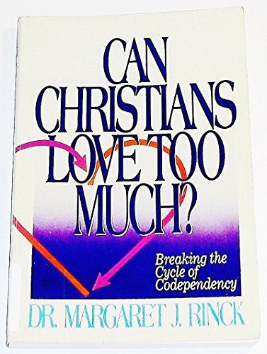 Can Christians Love Too Much?: Breaking the Cycle of Codependency