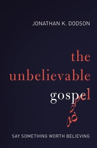 9780310516699: The Unbelievable Gospel: Say Something Worth Believing